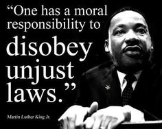 From the mouth of beloved Dr. Martin Luther King.  Not encouraging disobedience-like kids. It is our moral and ethical and spiritual duty to bring to light.