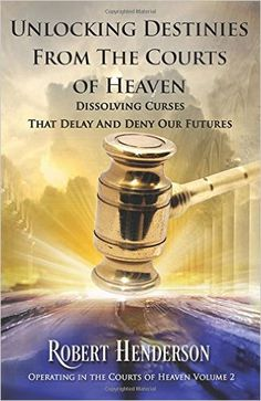 Unlocking Destinies From The Courts Of Heaven: Dissolving Curses that Delay and Deny Our Futures (Operating In The Courts Of Heaven Book Heaven Book, The Gift Of Prophecy, Prayer Room, Spiritual Warfare, Heaven On Earth, Ebook Pdf, Destiny, My Books, Free Books