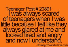 Teenager Posts- this is one of the truest things I've ever seen on point and I'm not even a teen anymore.