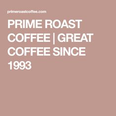 PRIME ROAST COFFEE | GREAT COFFEE SINCE 1993