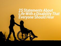 25 Statements About Life With a Disability That Everyone Should Hear