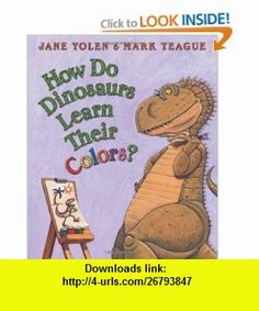 How Do Dinosaurs Learn Their Colors? (9780439856539) Jane Yolen , ISBN-10: 0439856531  , ISBN-13: 978-0439856539 ,  , tutorials , pdf , ebook , torrent , downloads , rapidshare , filesonic , hotfile , megaupload , fileserve