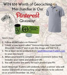 """Follow http://Pinterest.com/SMTraders.  Create a new board called """"Geocaching Gear From South Mountain Traders"""" and re-pin this image and text to it.  Pin at least 6 products from http://SouthMountainTraders.com to your new board. When your board is complete, post a comment below that includes your name and pinboard URL.  You will receive 1 entry for each item you Pin. South Mountain Traders will randomly select a winner who will receive 50 bucks worth of Geocaching swag!"""