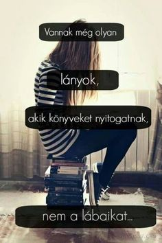 Igen én is! True Quotes, Motivational Quotes, Funny Quotes, Good Books, My Books, Best Frends, Dont Break My Heart, Forever Book, Affirmation Quotes