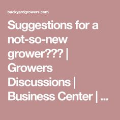 Suggestions for a not-so-new grower??? | Growers Discussions | Business Center | Backyard Growers