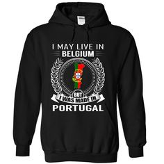 I May Live in ᗜ Ljഃ Belgium But I Was Made in ⑤ Portugal (V2)I May Live in Belgium But I Was Made in Portugal. These T-Shirts and Hoodies are perfect for you! Get yours now and wear it proud!keywords