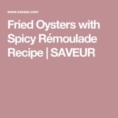 Fried Oysters with Spicy Rémoulade Recipe | SAVEUR