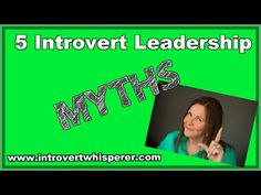 5 Introvert Leadership Myths Get your FREE eBook: 5 Secrets all Introverts Need to know to Get to the Top https://introvertwhisperer.leadpages.co/quietandrich/