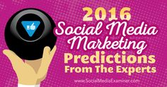 2016 Social Media Marketing Predictions From the Experts : Social ...