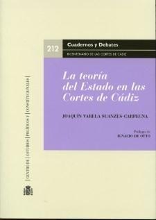 La teoría del Estado en las Cortes de Cádiz : orígenes del constitucionalismo hispánico / Joaquín Varela Suances-Carpegna. - 2011