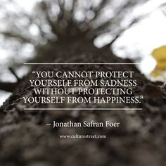 Jonathan Safran Foer --- If I never knew sadness, I would have never know the feelings of joy & happiness. Words Quotes, Wise Words, Life Quotes, Living Quotes, Wisdom Quotes, Favorite Quotes, Best Quotes, Famous Quotes, Street Quotes