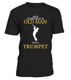 # Trumpet T-shirt .  Trumpet T-shirt , Never underestimate an old man with a TrumpetHOW TO ORDER:1. Select the style and color you want:2. Click Reserve it now3. Select size and quantity4. Enter shipping and billing information5. Done! Simple as that!TIPS: Buy 2 or more to save shipping cost!This is printable if you purchase only one piece. so dont worry, you will get yours.Guaranteed safe and secure checkout via:Paypal | VISA | MASTERCARD