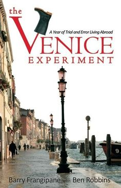 The Kansas City Public Library Goes To Venice: The Venice Experiment: A Year of Trial and Error Living Abroad by Barry Frangipane