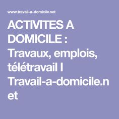 ACTIVITES A DOMICILE : Travaux, emplois, télétravaiI I Travail-a-domicile.net Motivation, Marketing, Workplace, Budgeting, Finance, Web Design, Business, Blog, Phrases