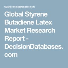 Global Styrene Butadiene Latex Market Research Report - DecisionDatabases.com