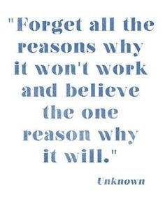 Forget the reasons why it won't work....believe the one reason why it will! #Motivation #Quote