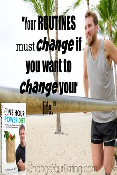 """""""Your Routines Must Change If you want to Change Your Life."""""""