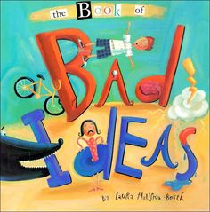 Book of Bad Ideas--Use as beginning of the year mentor text to get ideas for short narratives.
