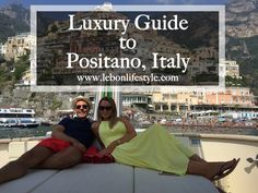 The ultimate luxury travel guide to Positano, Italy. Including the best hotels Positano, best restaurants Positano and things to do Positano.