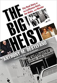 The Big Heist: The Real Story of the Lufthansa Heist, the Mafia, and Murder: Anthony M. DeStefano: 9780806538303
