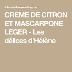 CREME DE CITRON ET MASCARPONE LEGER - Les délices d'Hélène Tiramisu, Sweet Recipes, Mousse, Lemon, Cooking, Blog, Fondant, Caramel, Muffins