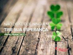 Não deixe que ninguém tire sua esperança. Papa Francisco  #esperanca #fe