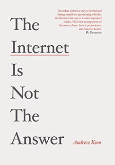 Amazon.com: The Internet is Not the Answer eBook: Andrew Keen: Books