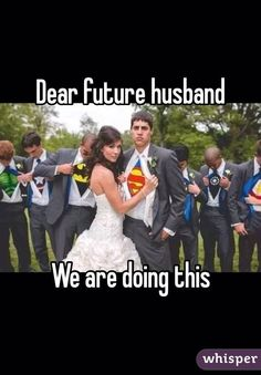Dear future husband     We are doing this