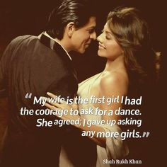 My wife is the first girl I had the courage to ask for a dance. Shah Rukh Khan Quotes, Man In Love, My Love, Indiana, Bollywood Quotes, Life Quotes Pictures, Desi Jokes, Sr K, Music Is My Escape