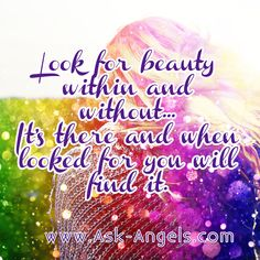 Look for beauty within and without.. It's there and when looked for you will find it.  #beauty #inspiringquotes #wordsofwisdom #lawofattraction