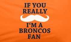 Orange Custom 2 Color If You Really Mustache I'm a Denver Broncos Fan Tee Tshirt T-Shirt