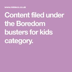 Content filed under the Boredom busters for kids category.