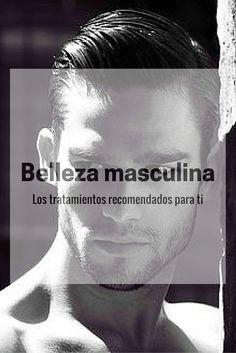 Tratamientos de #belleza y #estética para #hombres