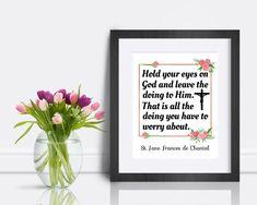 St. Jane Frances de Chantal Quote Print Hold your eyes on   Etsy Quote Prints, Art Prints, Saints, Saint Quotes, Catholic Art, France, Color Calibration, Hold You, Printing Process