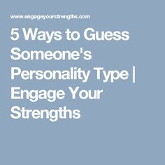 5 Ways to Guess Someone's Personality Type   Engage Your Strengths