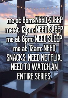me at 8am: NEED SLEEP me at 12pm: NEED SLEEP me at 8pm: NEED SLEEP me at 12am: NEED SNACKS. NEED NETFLIX. NEED TO WATCH AN ENTIRE SERIES. Cant Sleep Quotes Funny, Funny Quotes, Mood Quotes, True Quotes, Weird Text, Crazy Text, Tv Funny, Funny Stuff, Whisper App Confessions