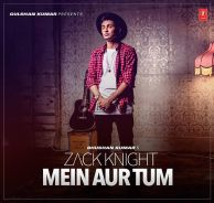 Punjabi Hindi Songs Lyrics: Main Aur Tum - Zack Knight - Lyrics - Hindi Song