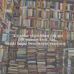 """""""Kitaplar yüzünden çok acı çekiyorum Esat Abi. Sanki hepsi benim için yazılmış.""""  Oğuz Atay / Tutunamayanlar"""