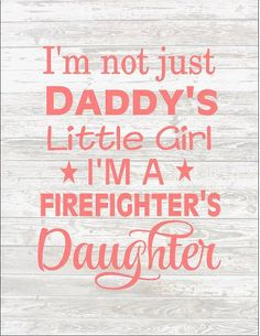 I'm not just daddy's girl I'm a Firfigters by HeartlandSigns