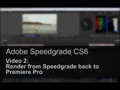 Adobe Speedgrade Basics: Rendering from Speedgrade back to Premiere Pro Adobe Speedgrade, Youtube, Youtubers, Youtube Movies
