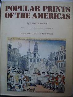 1. General history 3. Printing  Popular prints of the Americas, : A. Hyatt Mayor