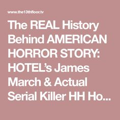 The REAL History Behind AMERICAN HORROR STORY: HOTEL's James March & Actual Serial Killer HH Holmes American Horror Story Hotel, Serial Killers, Horror Stories, Ahs, History, March, Historia, Mac