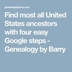 Find most all United States ancestors with four easy Google steps - Genealogy by Barry