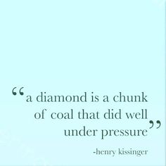 """See next """"quote""""...Be a diamond, not talc, which has a hardness of one (1) on the Mohs Hardness Scale. LmC"""