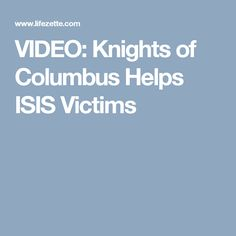 VIDEO: Knights of Columbus  Helps ISIS Victims