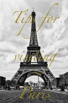Tips for visiting Paris...I'm convinced this will come in handy one day (soon hopefully) :)