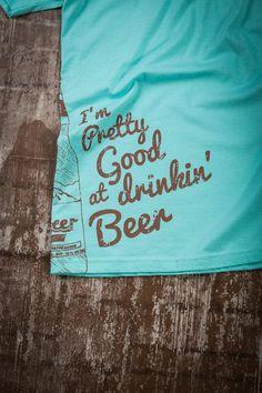 New: I'm Pretty Good at Drinking #Beer T-Shirt. 3 colors. BourbonandBoots.com
