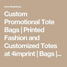 Custom Promotional Tote Bags | Printed Fashion and Customized Totes at 4imprint | Bags | Totes