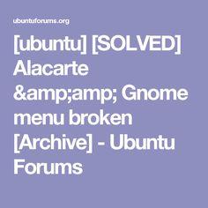 [ubuntu] [SOLVED] Alacarte & Gnome menu broken [Archive]  - Ubuntu Forums