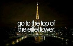 Go to the top of the Eiffel Tower | bucket list | things to do before I die